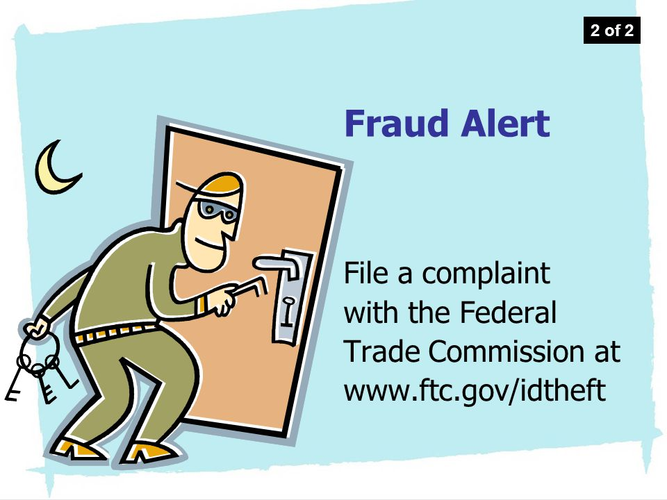 File a complaint with the Federal Trade Commission at www.ftc.gov/idtheft Fraud Alert 2 of 2