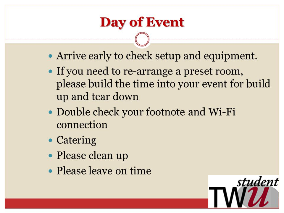 Day of Event Arrive early to check setup and equipment.