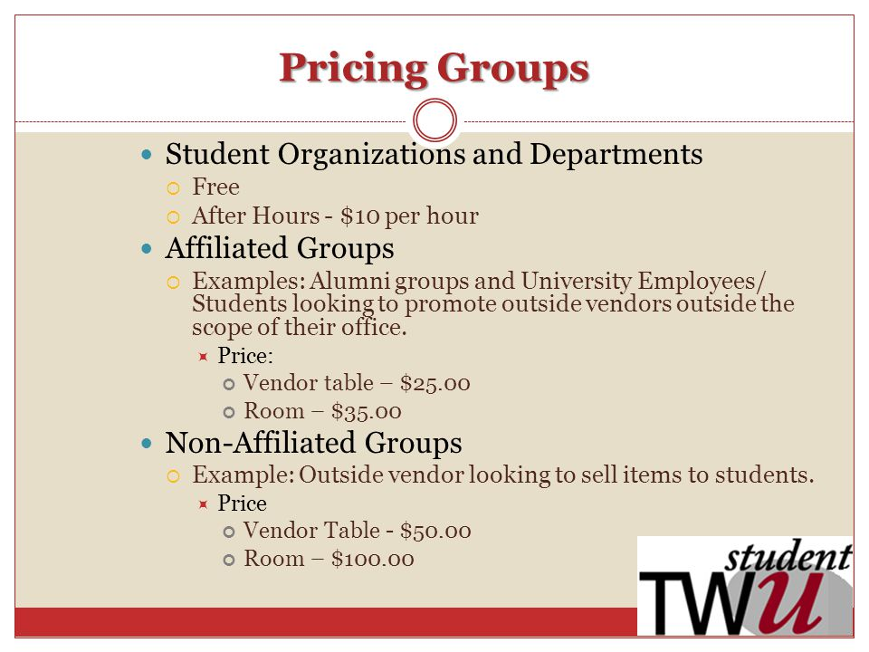 Pricing Groups Student Organizations and Departments Free After Hours - $10 per hour Affiliated Groups Examples: Alumni groups and University Employees/ Students looking to promote outside vendors outside the scope of their office.