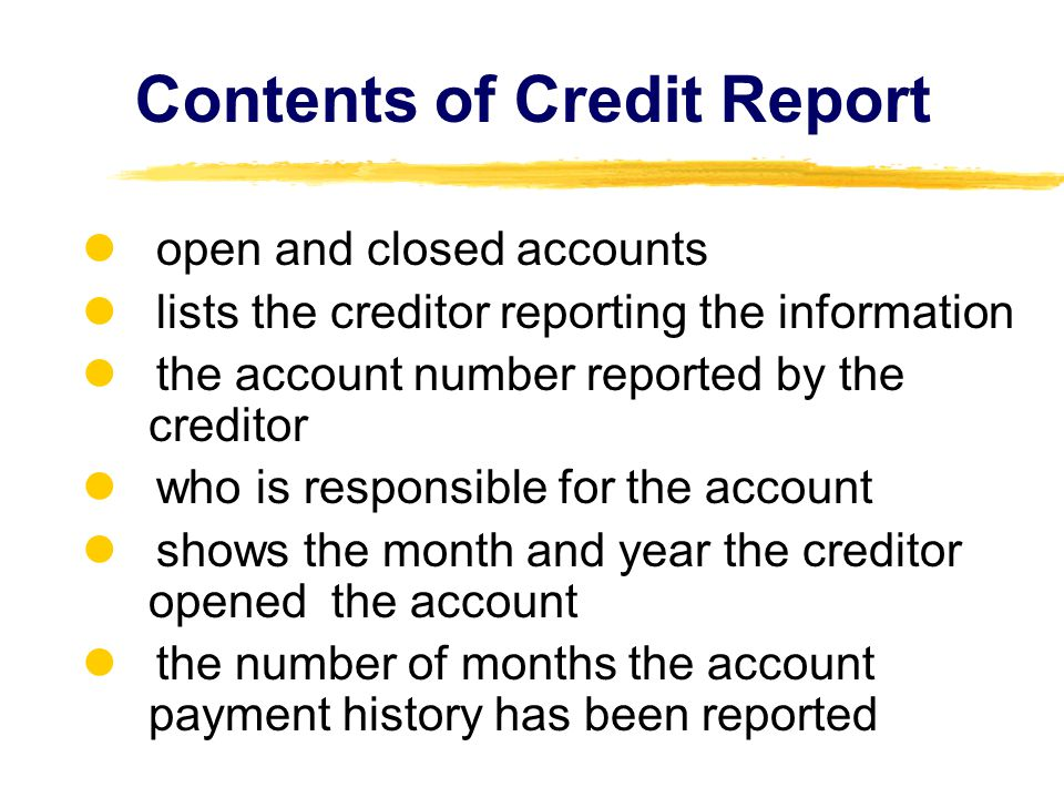 Contents of Credit Report open and closed accounts lists the creditor reporting the information the account number reported by the creditor who is res