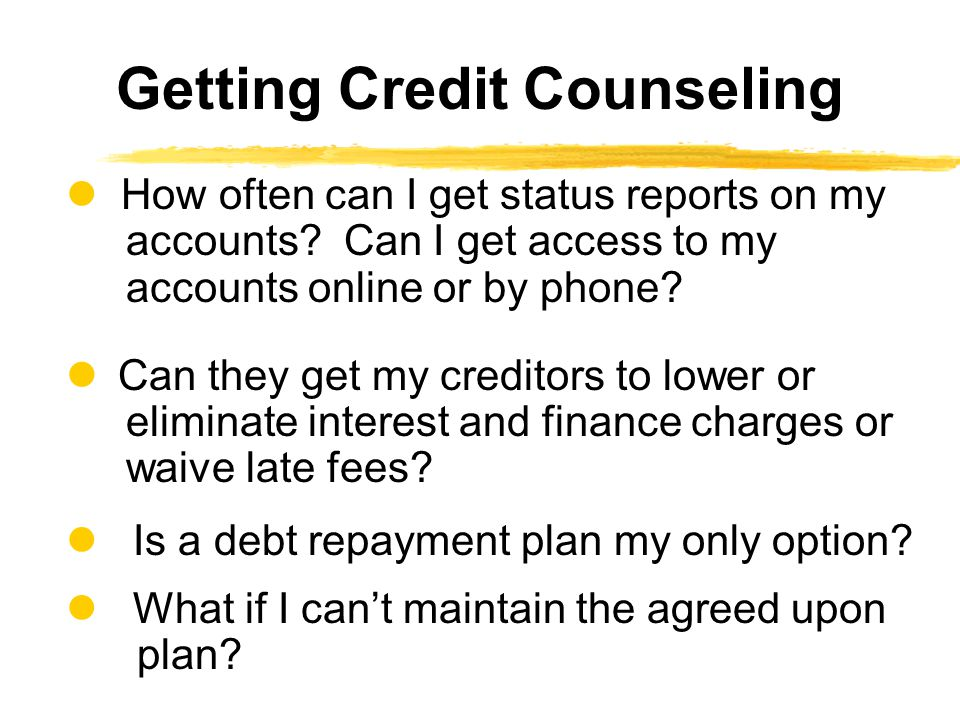 How often can I get status reports on my accounts? Can I get access to my accounts online or by phone? Can they get my creditors to lower or eliminate