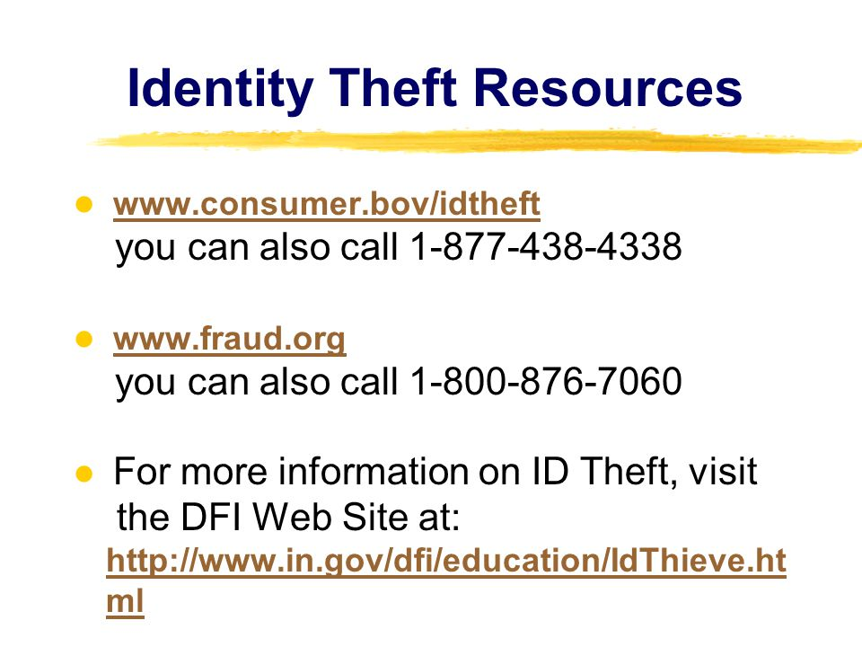 Identity Theft Resources www.consumer.bov/idtheft you can also call 1-877-438-4338 www.consumer.bov/idtheft www.fraud.org you can also call 1-800-876-