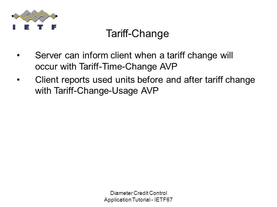 Diameter Credit Control Application Tutorial - IETF67 Tariff-Change Server can inform client when a tariff change will occur with Tariff-Time-Change A