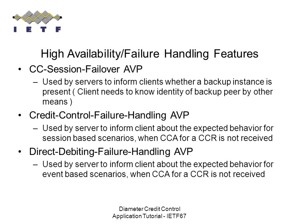 Diameter Credit Control Application Tutorial - IETF67 High Availability/Failure Handling Features CC-Session-Failover AVP –Used by servers to inform c