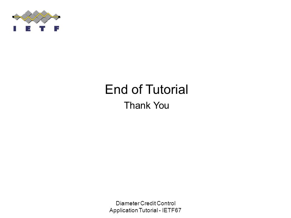 Diameter Credit Control Application Tutorial - IETF67 End of Tutorial Thank You