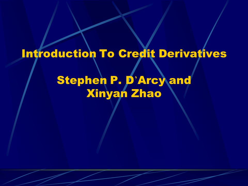 Introduction To Credit Derivatives Stephen P. D Arcy and Xinyan Zhao
