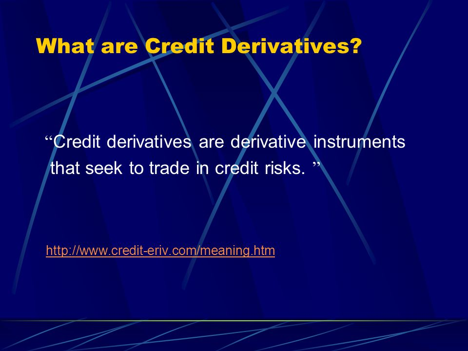 What are Credit Derivatives.