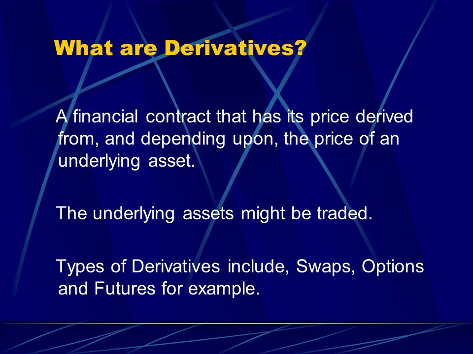 What are Derivatives.