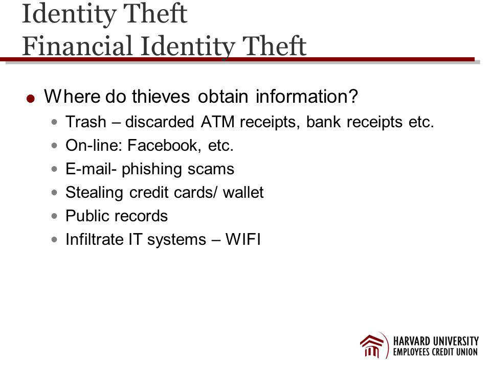 Identity Theft Financial Identity Theft Where do thieves obtain information.