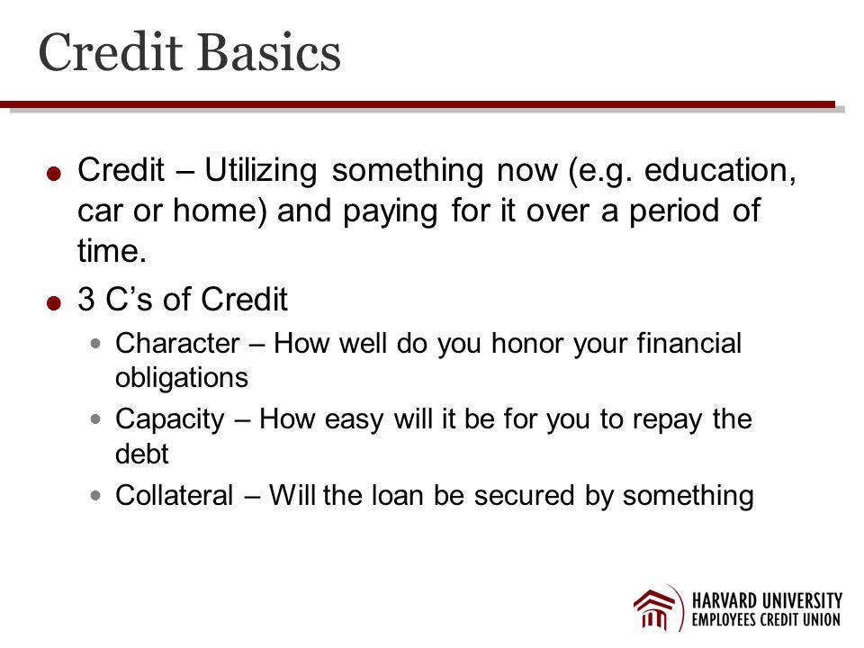 Credit Basics Credit – Utilizing something now (e.g.
