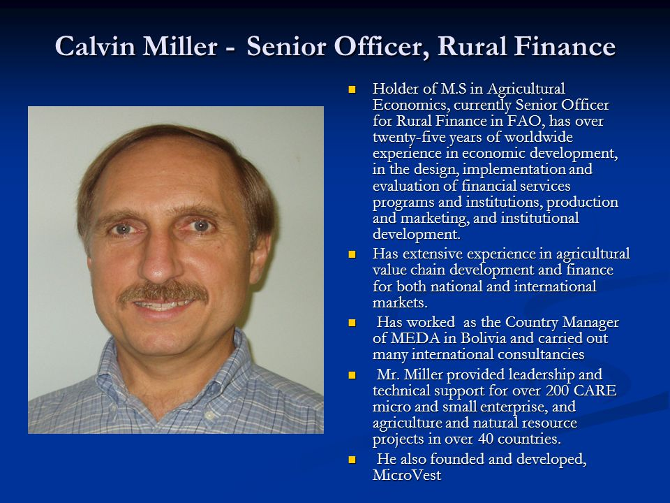 Calvin Miller - Senior Officer, Rural Finance Holder of M.S in Agricultural Economics, currently Senior Officer for Rural Finance in FAO, has over twe