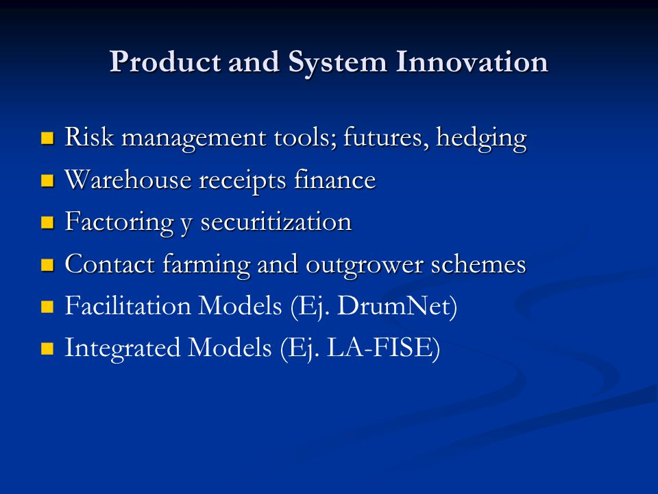 Product and System Innovation Risk management tools; futures, hedging Risk management tools; futures, hedging Warehouse receipts finance Warehouse rec