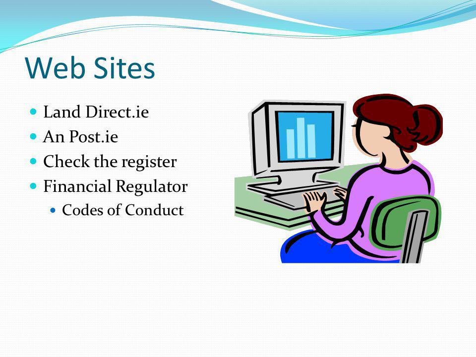 Web Sites Land Direct.ie An Post.ie Check the register Financial Regulator Codes of Conduct