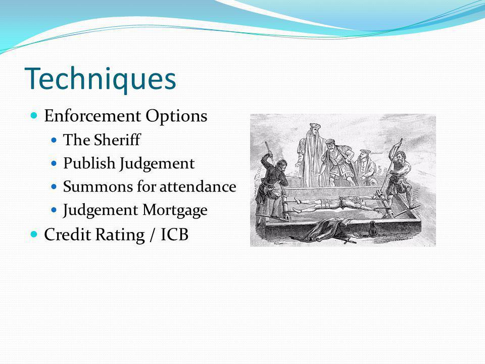 Techniques Enforcement Options The Sheriff Publish Judgement Summons for attendance Judgement Mortgage Credit Rating / ICB