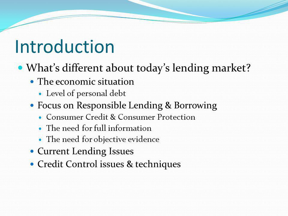 Responsible Lending & Borrowing Personal Debt in Ireland 158 for every 100 earned * In 1995 it was 50 per 100 earned Lifestyles funded by borrowing Clear evidence of irresponsible lending Borrowers must take some of the blame But – unequal relationship – the lender is the dominant party.