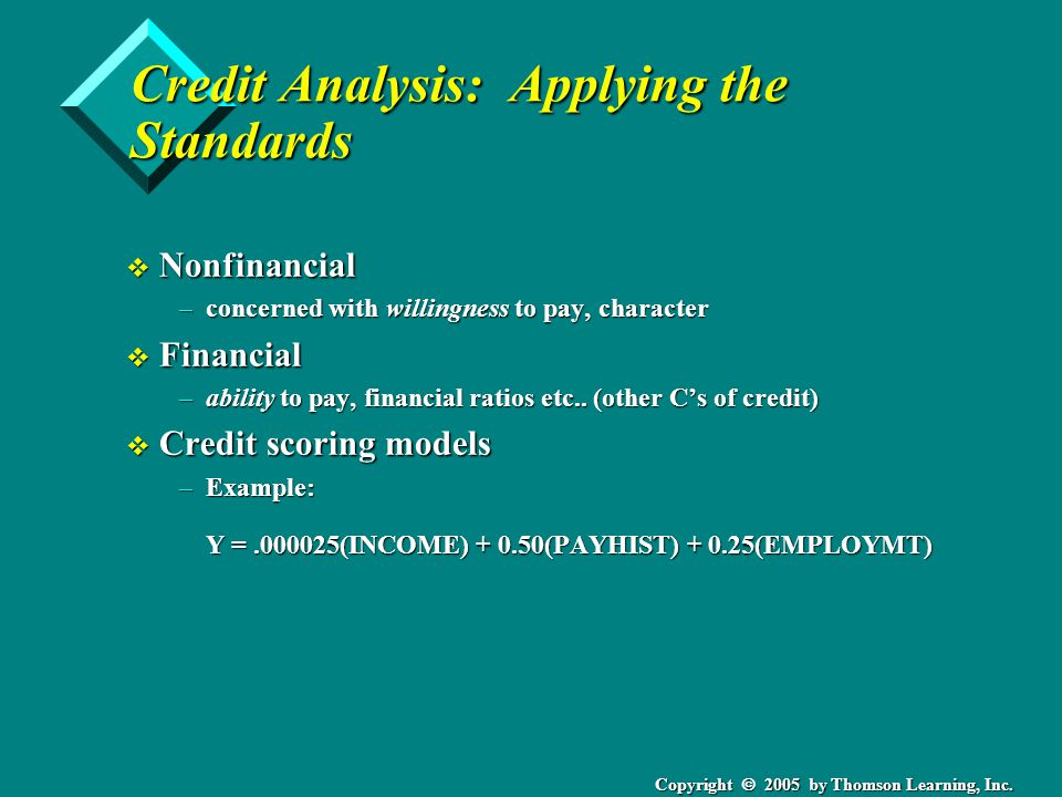Copyright 2005 by Thomson Learning, Inc. Credit Analysis: Applying the Standards v Nonfinancial –concerned with willingness to pay, character v Financ