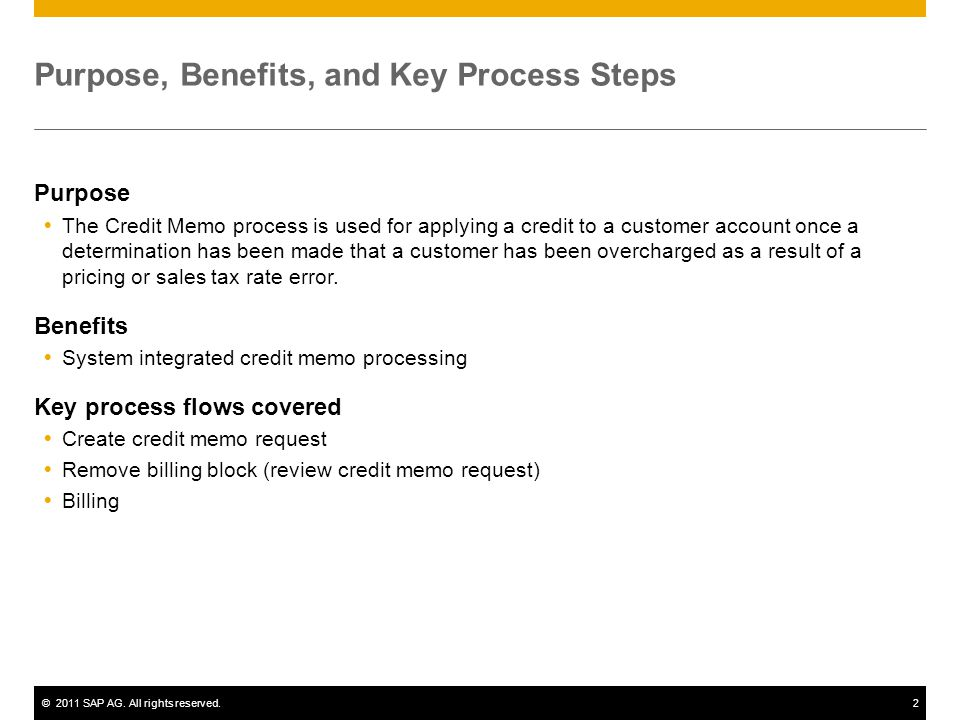 ©2011 SAP AG. All rights reserved.2 Purpose, Benefits, and Key Process Steps Purpose The Credit Memo process is used for applying a credit to a custom
