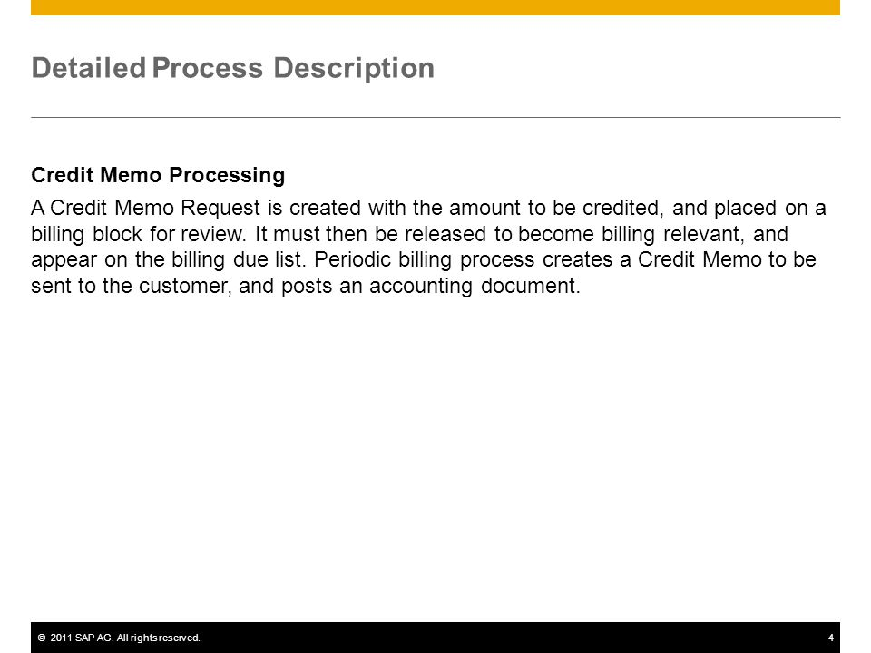 ©2011 SAP AG. All rights reserved.4 Detailed Process Description Credit Memo Processing A Credit Memo Request is created with the amount to be credite