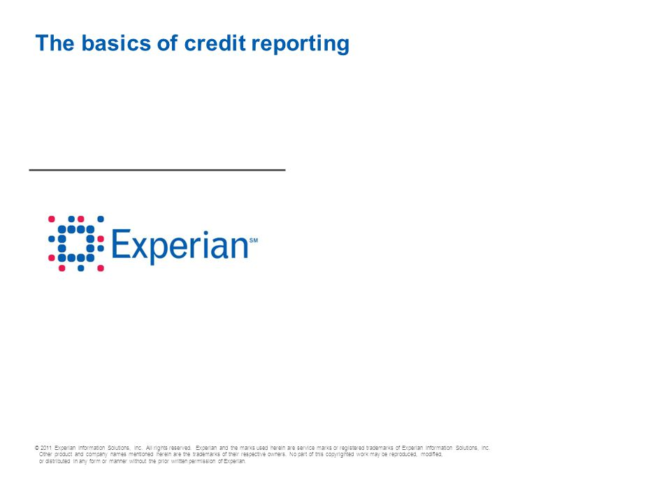 © 2011 Experian Information Solutions, Inc. All rights reserved. Experian and the marks used herein are service marks or registered trademarks of Expe