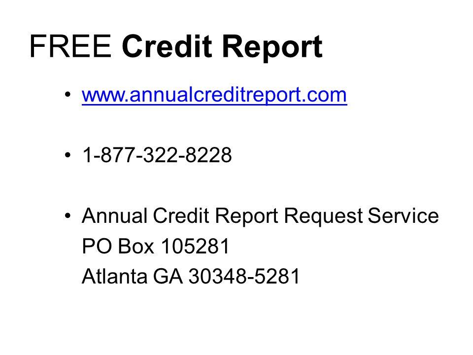 FREE Credit Report www.annualcreditreport.com 1-877-322-8228 Annual Credit Report Request Service PO Box 105281 Atlanta GA 30348-5281