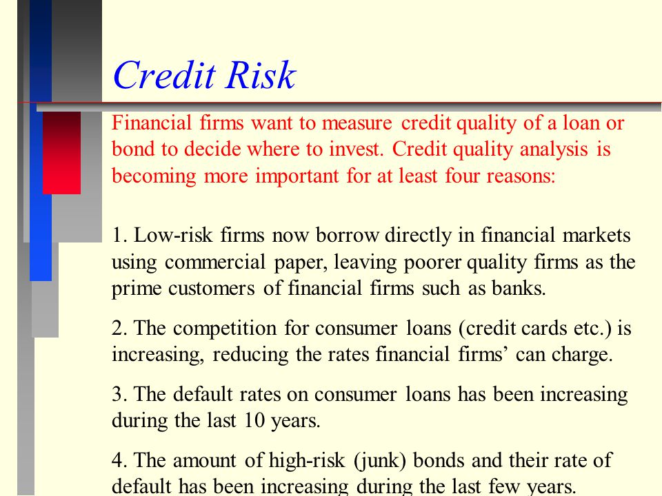 Credit Risk Financial firms want to measure credit quality of a loan or bond to decide where to invest.