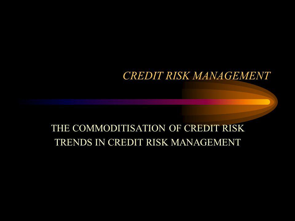 KEY PROPOSITION THE ADVENT OF ACTIVE AND LIQUID CREDIT TRADING WILL REQUIRE –COMPLETE RE-ENGINEERING OF THE CREDIT FUNCTION & PROCESS –ALTER THE NATURE OF BANKING FUNDAMENTALLY