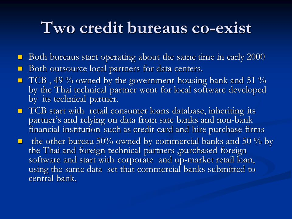 Two credit bureaus co-exist Both bureaus start operating about the same time in early 2000 Both bureaus start operating about the same time in early 2000 Both outsource local partners for data centers.