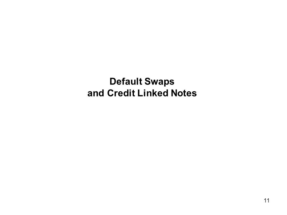 11 Default Swaps and Credit Linked Notes