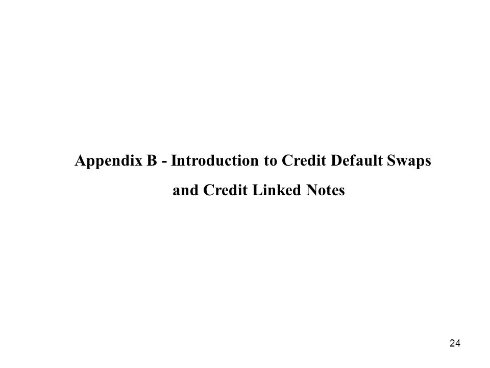 24 Appendix B - Introduction to Credit Default Swaps and Credit Linked Notes