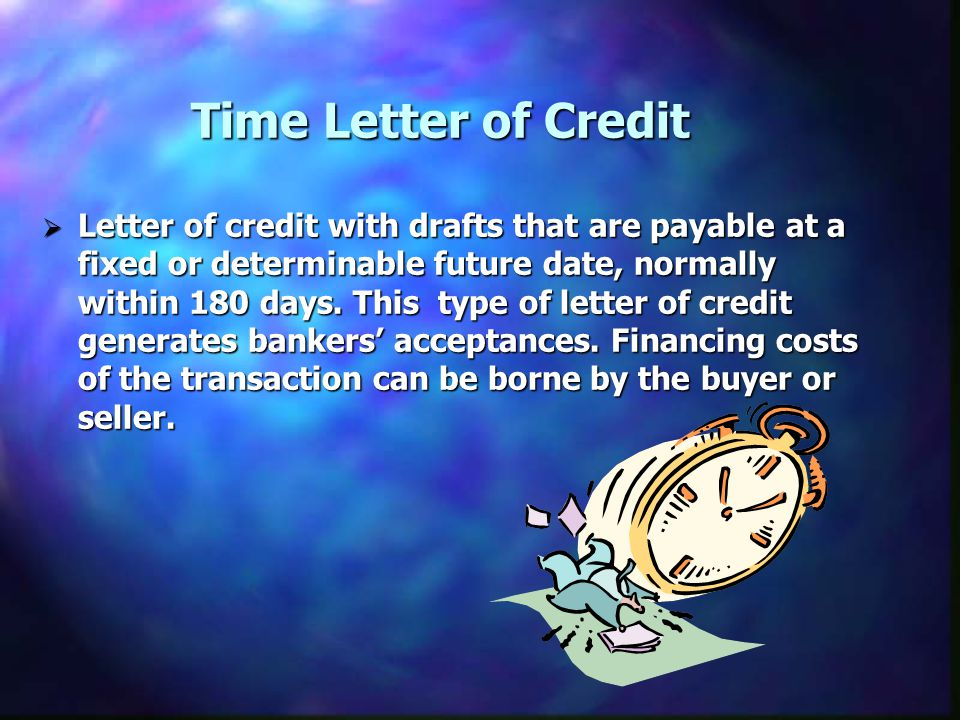 Letter of credit with drafts that are payable at a fixed or determinable future date, normally within 180 days.