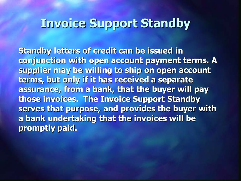 Invoice Support Standby Standby letters of credit can be issued in conjunction with open account payment terms.