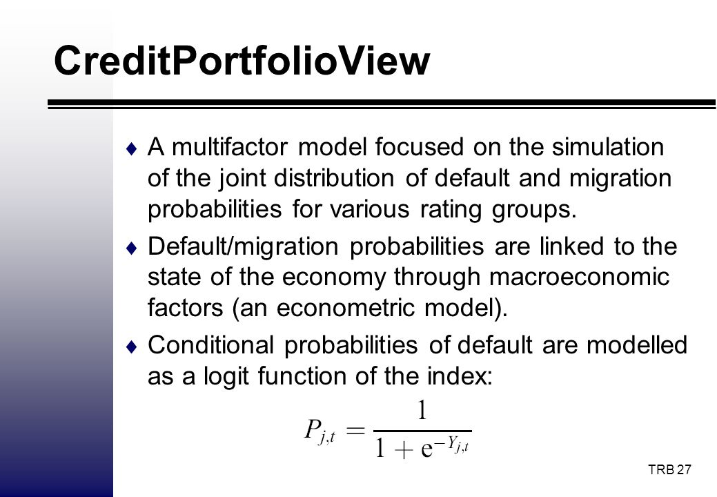 TRB 27 CreditPortfolioView A multifactor model focused on the simulation of the joint distribution of default and migration probabilities for various