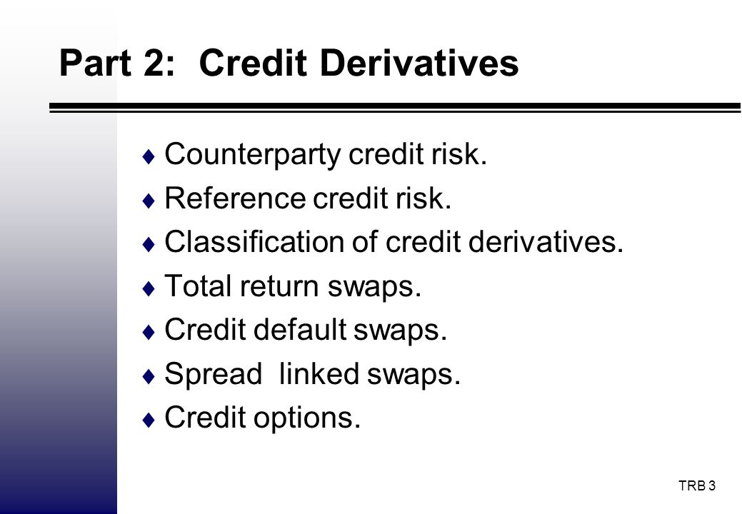 TRB 34 A Simplified Taxonomy Credit derivatives are usually rather involved.