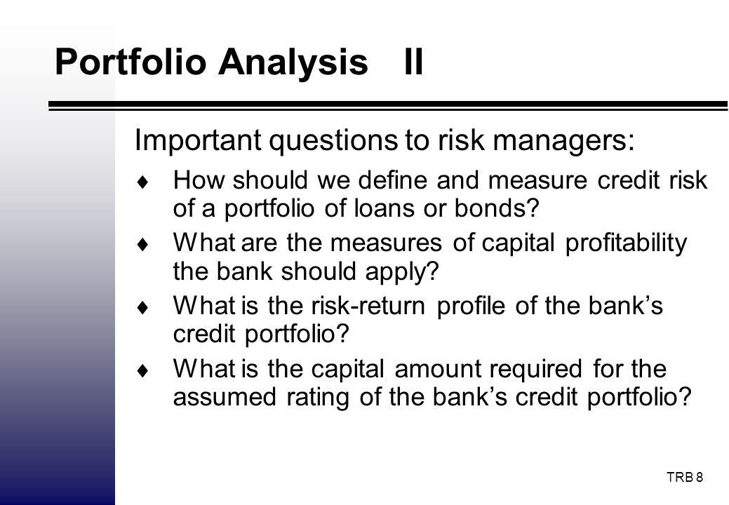 TRB 9 Portfolio Analysis III Which credit exposures represent the highest risk-adjusted profitability.