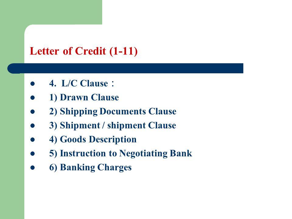 Letter of Credit (1-11) 4. L/C Clause 1) Drawn Clause 2) Shipping Documents Clause 3) Shipment / shipment Clause 4) Goods Description 5) Instruction t