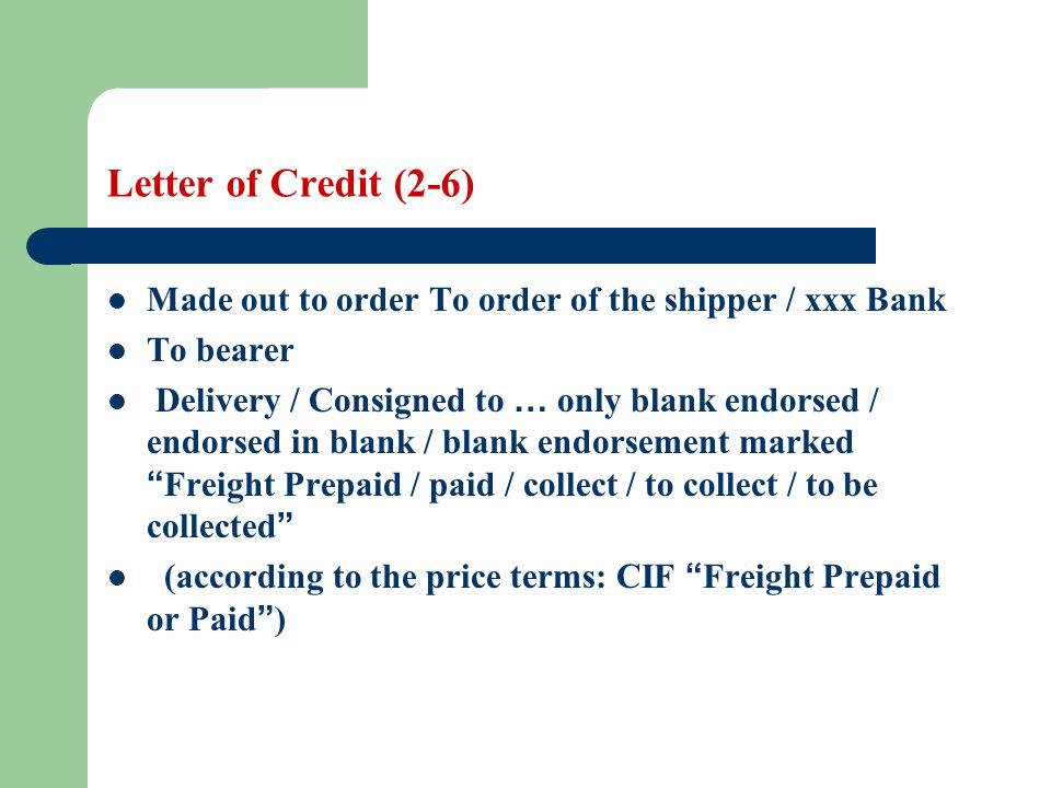 Letter of Credit (2-6) Made out to order To order of the shipper / xxx Bank To bearer Delivery / Consigned to … only blank endorsed / endorsed in blan