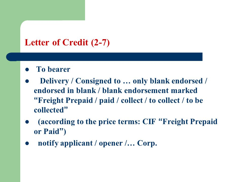Letter of Credit (2-7) To bearer Delivery / Consigned to … only blank endorsed / endorsed in blank / blank endorsement marked Freight Prepaid / paid /