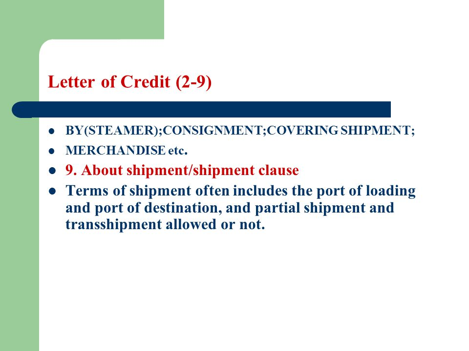 Letter of Credit (2-9) BY(STEAMER);CONSIGNMENT;COVERING SHIPMENT; MERCHANDISE etc. 9. About shipment/shipment clause Terms of shipment often includes