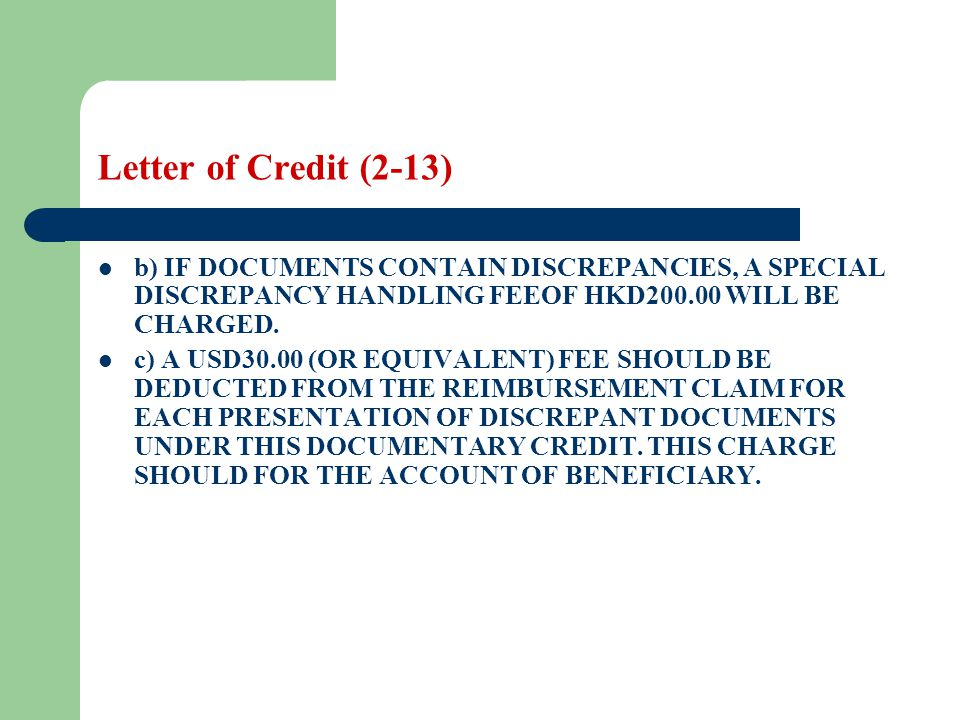 Letter of Credit (2-13) b) IF DOCUMENTS CONTAIN DISCREPANCIES, A SPECIAL DISCREPANCY HANDLING FEEOF HKD200.00 WILL BE CHARGED. c) A USD30.00 (OR EQUIV