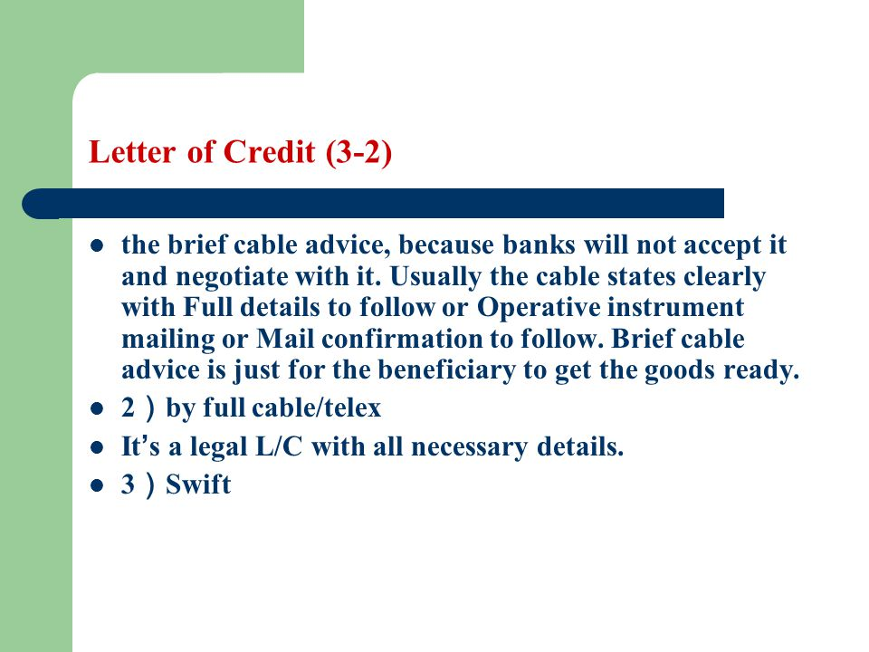 Letter of Credit (3-2) the brief cable advice, because banks will not accept it and negotiate with it. Usually the cable states clearly with Full deta