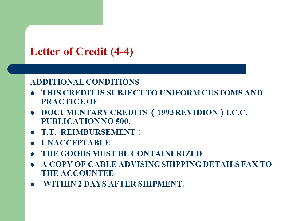 Letter of Credit (4-4) ADDITIONAL CONDITIONS THIS CREDIT IS SUBJECT TO UNIFORM CUSTOMS AND PRACTICE OF DOCUMENTARY CREDITS 1993 REVIDION I.C.C. PUBLIC