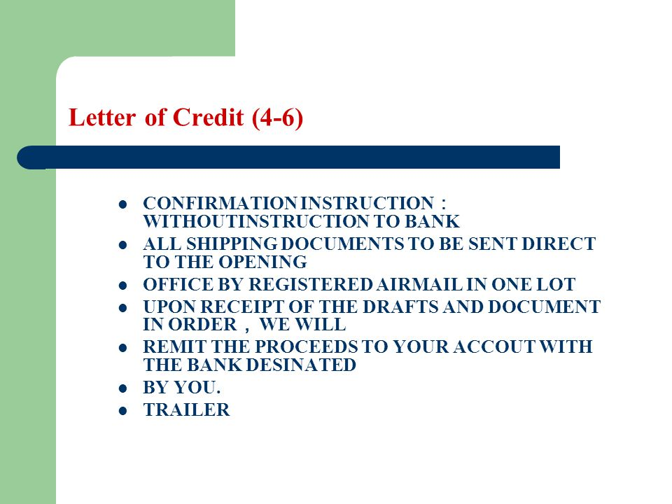 Letter of Credit (4-6) CONFIRMATION INSTRUCTION WITHOUTINSTRUCTION TO BANK ALL SHIPPING DOCUMENTS TO BE SENT DIRECT TO THE OPENING OFFICE BY REGISTERE