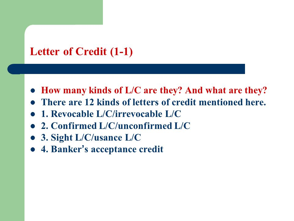 Letter of Credit (1-1) How many kinds of L/C are they? And what are they? There are 12 kinds of letters of credit mentioned here. 1. Revocable L/C/irr