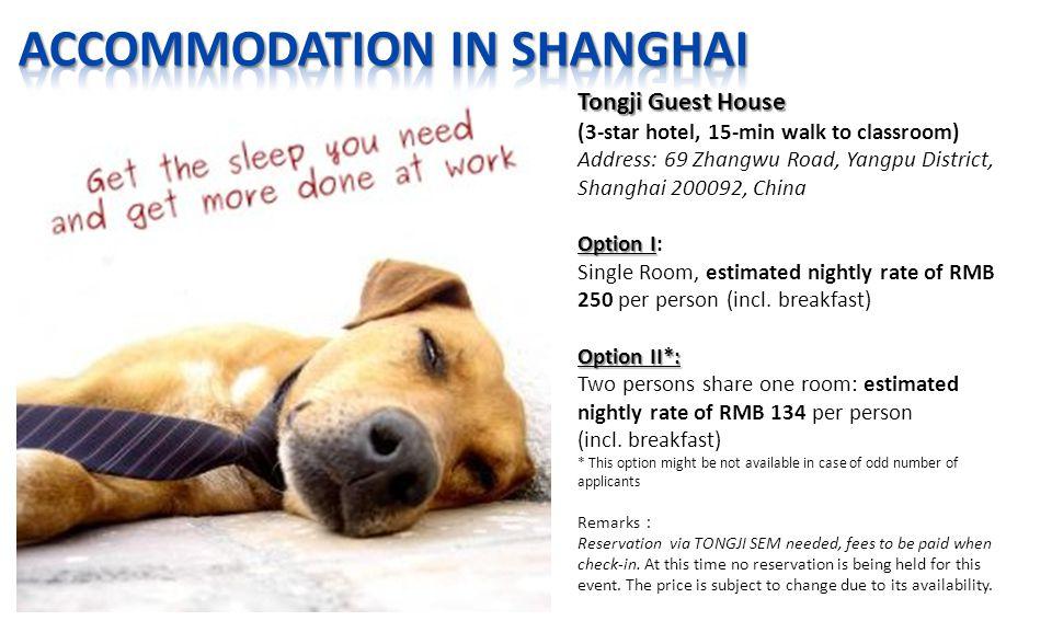 Tongji Guest House (3-star hotel, 15-min walk to classroom) Address: 69 Zhangwu Road, Yangpu District, Shanghai 200092, China Option I Option I: Single Room, estimated nightly rate of RMB 250 per person (incl.