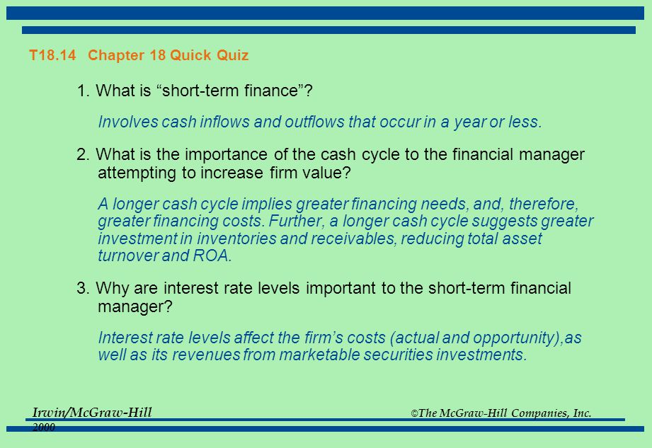 Irwin/McGraw-Hill © The McGraw-Hill Companies, Inc. 2000 T18.14 Chapter 18 Quick Quiz 1. What is short-term finance? Involves cash inflows and outflow