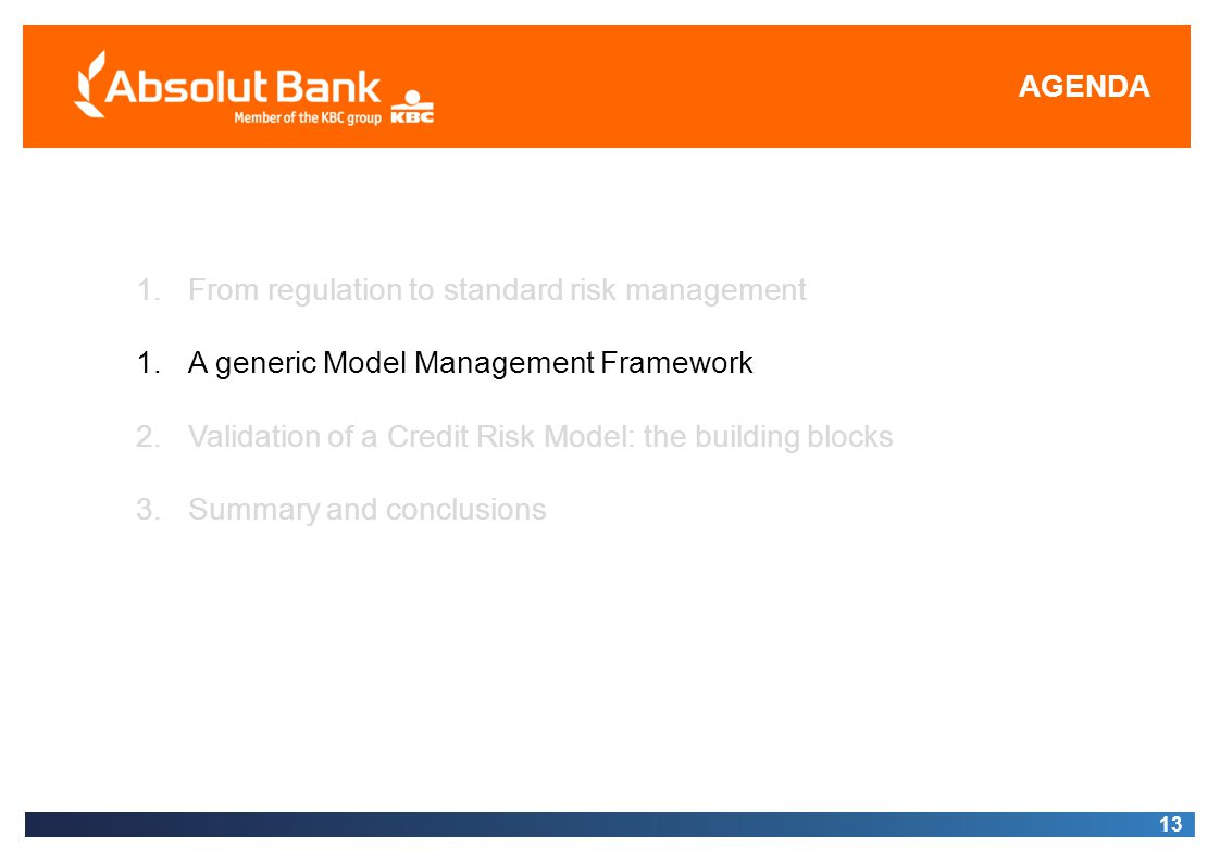 AGENDA 13 1.From regulation to standard risk management 1.A generic Model Management Framework 2.Validation of a Credit Risk Model: the building block