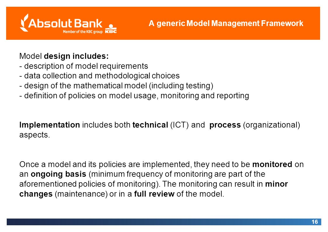 16 A generic Model Management Framework Model design includes: - description of model requirements - data collection and methodological choices - desi
