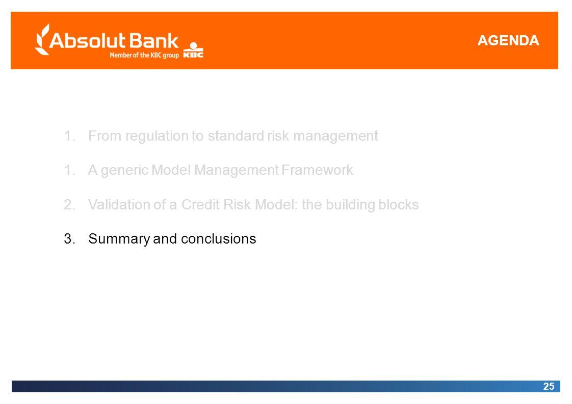 AGENDA 25 1.From regulation to standard risk management 1.A generic Model Management Framework 2.Validation of a Credit Risk Model: the building block