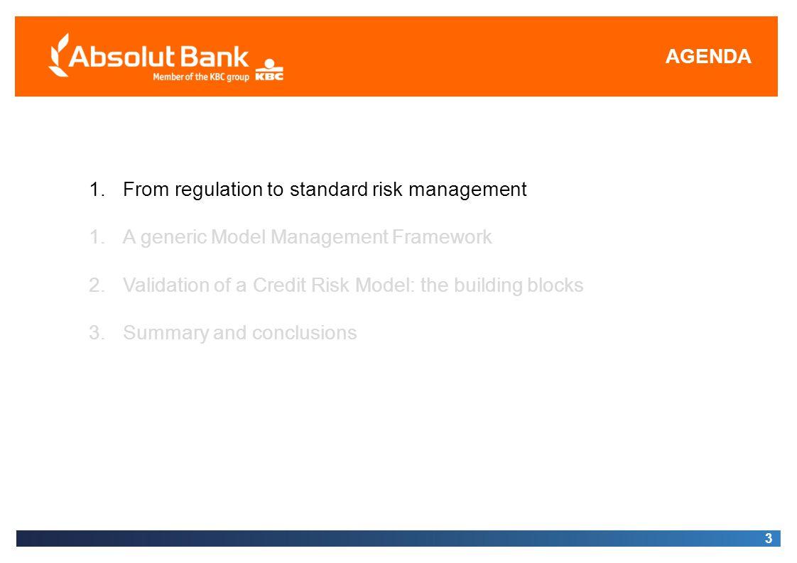 AGENDA 3 1.From regulation to standard risk management 1.A generic Model Management Framework 2.Validation of a Credit Risk Model: the building blocks