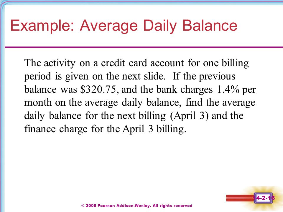 © 2008 Pearson Addison-Wesley. All rights reserved 14-2-16 Example: Average Daily Balance The activity on a credit card account for one billing period